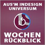 Wochenrückblick – TAGESTIPP // aus'm InDesign Universum – KW 16 2016