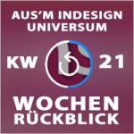 Wochenrückblick – TAGESTIPP // aus'm InDesign Universum – KW 21 2016
