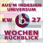 Wochenrückblick – TAGESTIPP // aus'm InDesign Universum – KW 27 2016