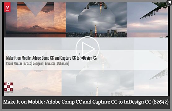 Screenshot – Video [EN] Make It on Mobile: Adobe Comp CC and Capture CC to InDesign CC session by Chana Messer at #AdobeMAX 2016