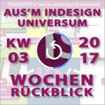 Wochenrückblick – TAGESTIPP // aus'm InDesign Universum – KW 03 2017