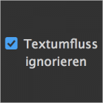 Textumfluss_ignorieren