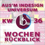 Wochenrückblick – TAGESTIPP // aus'm InDesign Universum – KW 36 2016